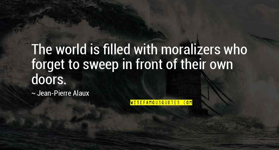 Sweep Quotes By Jean-Pierre Alaux: The world is filled with moralizers who forget