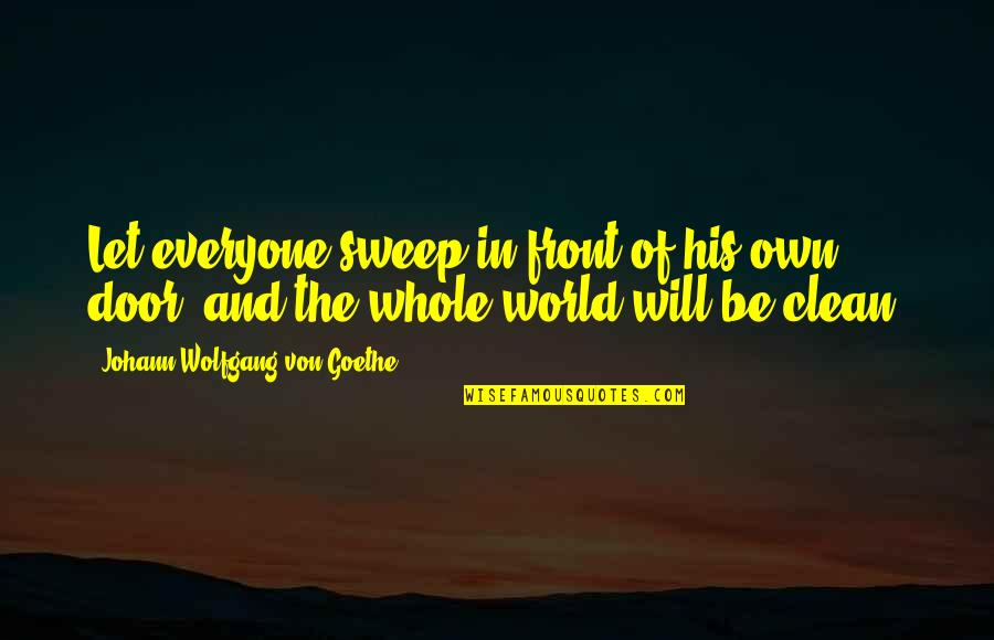 Sweep Quotes By Johann Wolfgang Von Goethe: Let everyone sweep in front of his own
