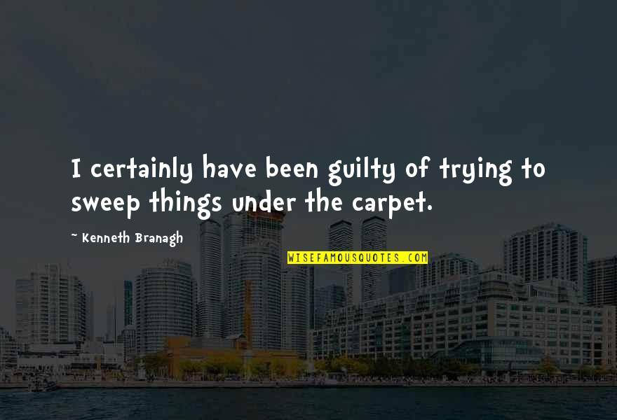 Sweep Quotes By Kenneth Branagh: I certainly have been guilty of trying to