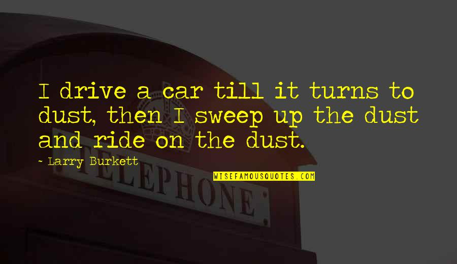 Sweep Quotes By Larry Burkett: I drive a car till it turns to