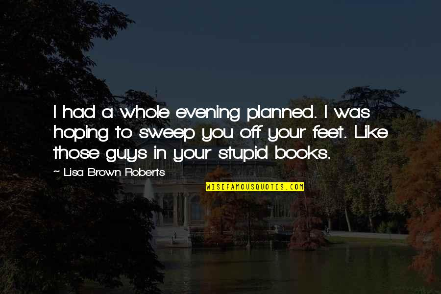Sweep Quotes By Lisa Brown Roberts: I had a whole evening planned. I was