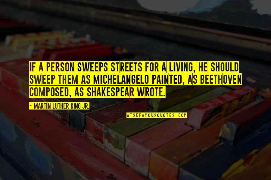 Sweep Quotes By Martin Luther King Jr.: If a person sweeps streets for a living,