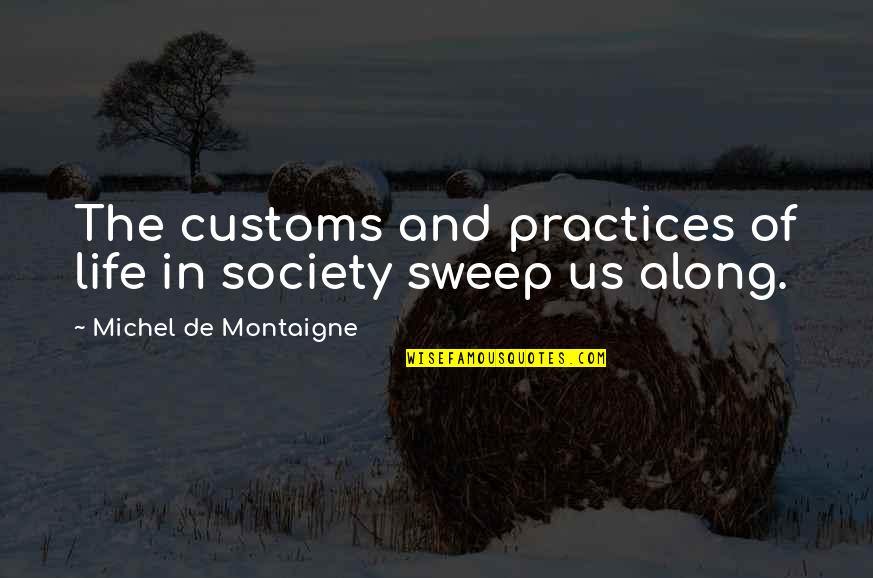 Sweep Quotes By Michel De Montaigne: The customs and practices of life in society