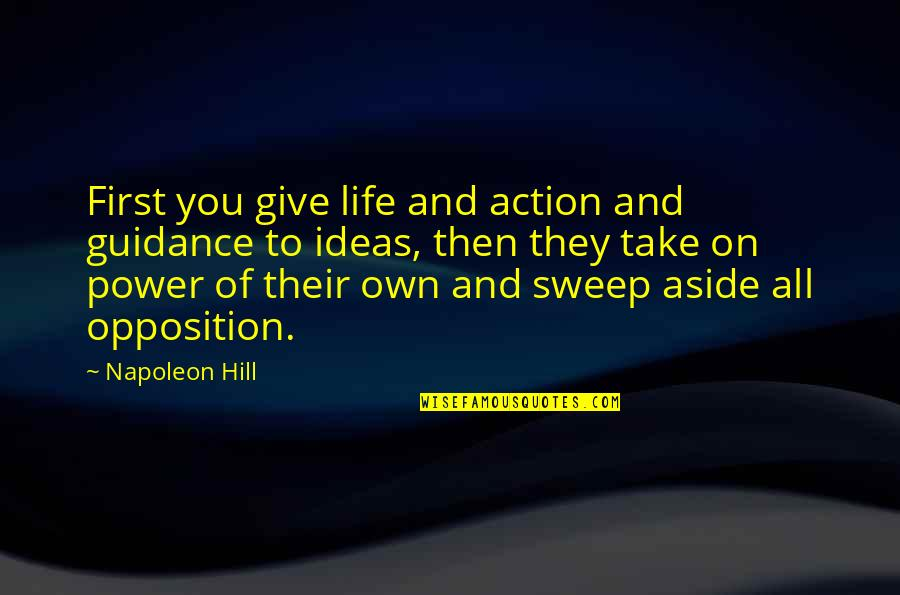 Sweep Quotes By Napoleon Hill: First you give life and action and guidance