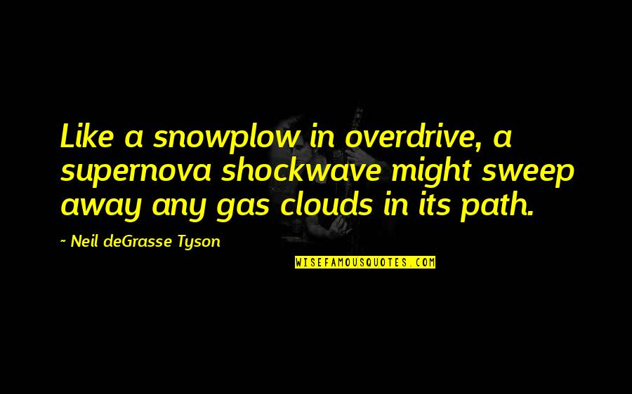 Sweep Quotes By Neil DeGrasse Tyson: Like a snowplow in overdrive, a supernova shockwave