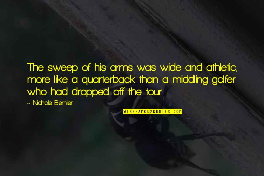Sweep Quotes By Nichole Bernier: The sweep of his arms was wide and