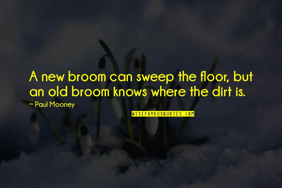 Sweep Quotes By Paul Mooney: A new broom can sweep the floor, but