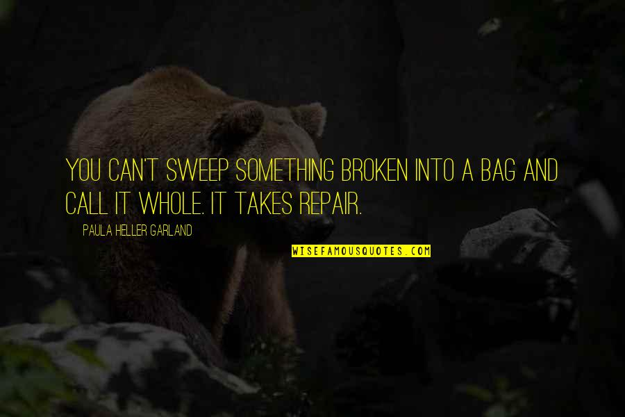 Sweep Quotes By Paula Heller Garland: You can't sweep something broken into a bag