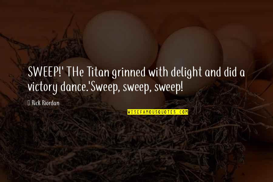 Sweep Quotes By Rick Riordan: SWEEP!' THe Titan grinned with delight and did