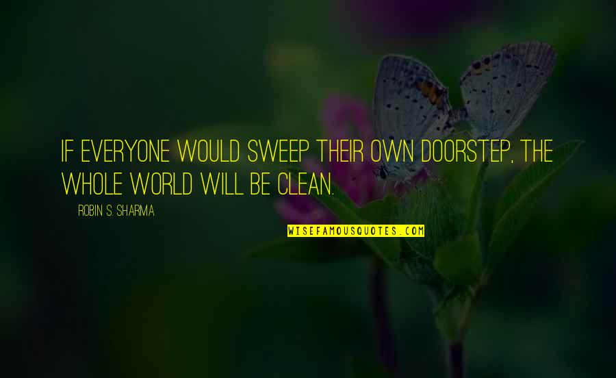 Sweep Quotes By Robin S. Sharma: If everyone would sweep their own doorstep, the