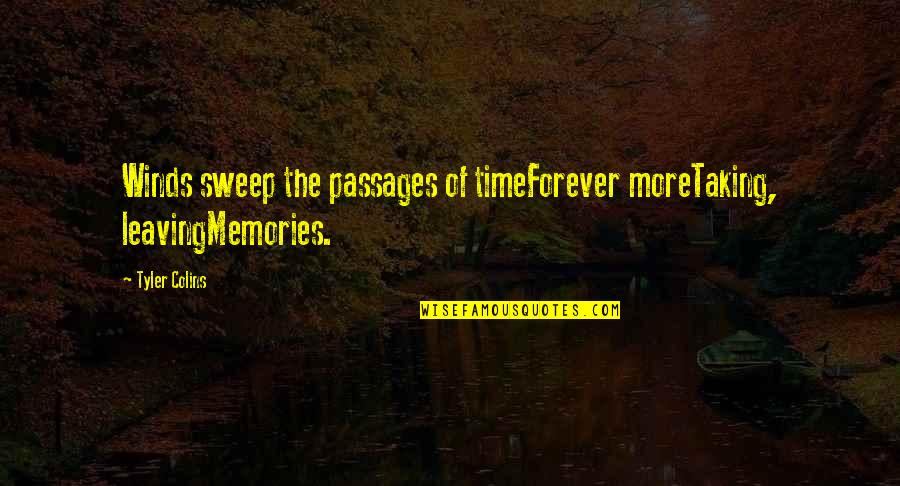 Sweep Quotes By Tyler Colins: Winds sweep the passages of timeForever moreTaking, leavingMemories.