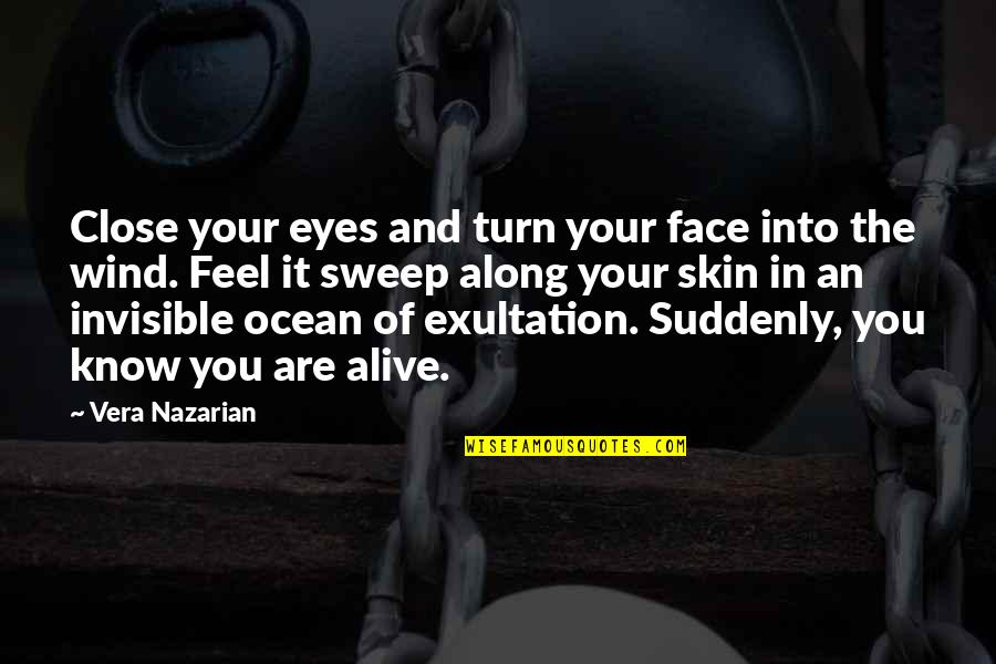 Sweep Quotes By Vera Nazarian: Close your eyes and turn your face into