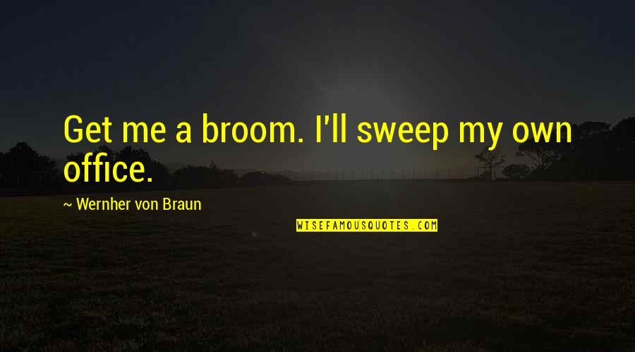 Sweep Quotes By Wernher Von Braun: Get me a broom. I'll sweep my own