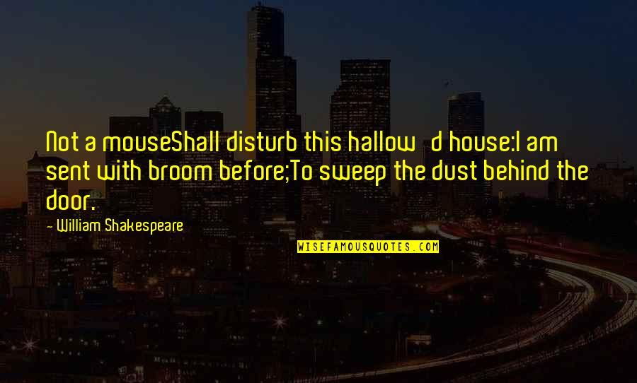 Sweep Quotes By William Shakespeare: Not a mouseShall disturb this hallow'd house:I am