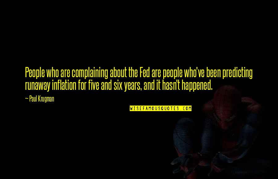 Sweepus Quotes By Paul Krugman: People who are complaining about the Fed are
