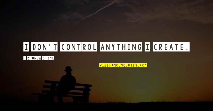 Sweepus Quotes By Rhonda Byrne: I don't control anything I create.