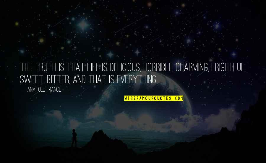 Sweet And Life Quotes By Anatole France: The truth is that life is delicious, horrible,