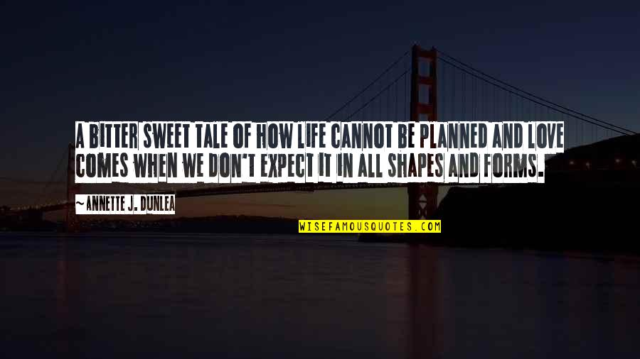 Sweet And Life Quotes By Annette J. Dunlea: A bitter sweet tale of how life cannot