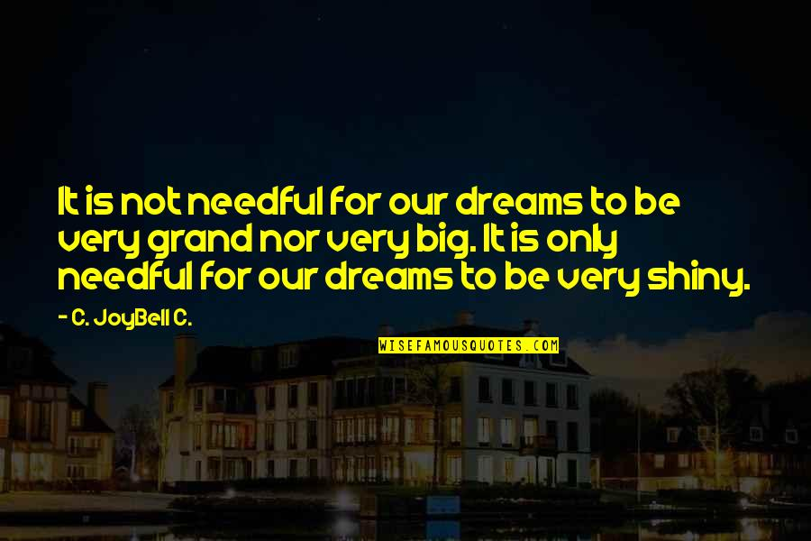 Sweet And Life Quotes By C. JoyBell C.: It is not needful for our dreams to