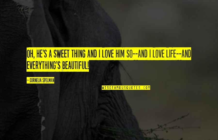 Sweet And Life Quotes By Cornelia Spelman: Oh, he's a sweet thing and I love