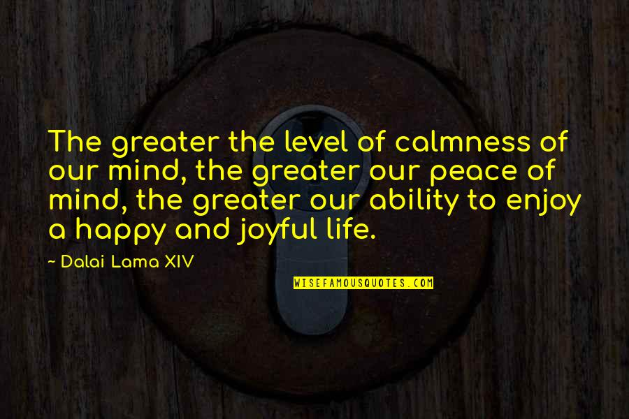 Sweet And Life Quotes By Dalai Lama XIV: The greater the level of calmness of our