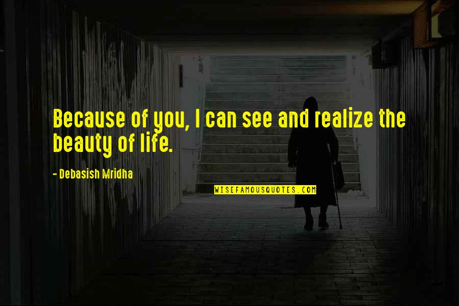 Sweet And Life Quotes By Debasish Mridha: Because of you, I can see and realize