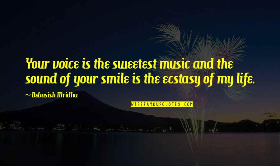 Sweet And Life Quotes By Debasish Mridha: Your voice is the sweetest music and the