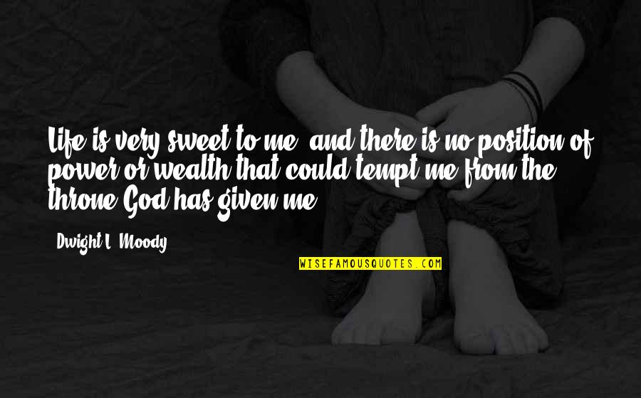 Sweet And Life Quotes By Dwight L. Moody: Life is very sweet to me, and there