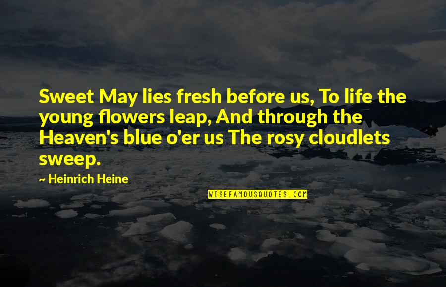 Sweet And Life Quotes By Heinrich Heine: Sweet May lies fresh before us, To life
