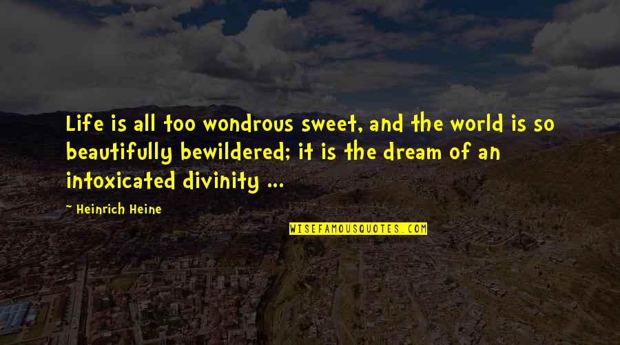 Sweet And Life Quotes By Heinrich Heine: Life is all too wondrous sweet, and the