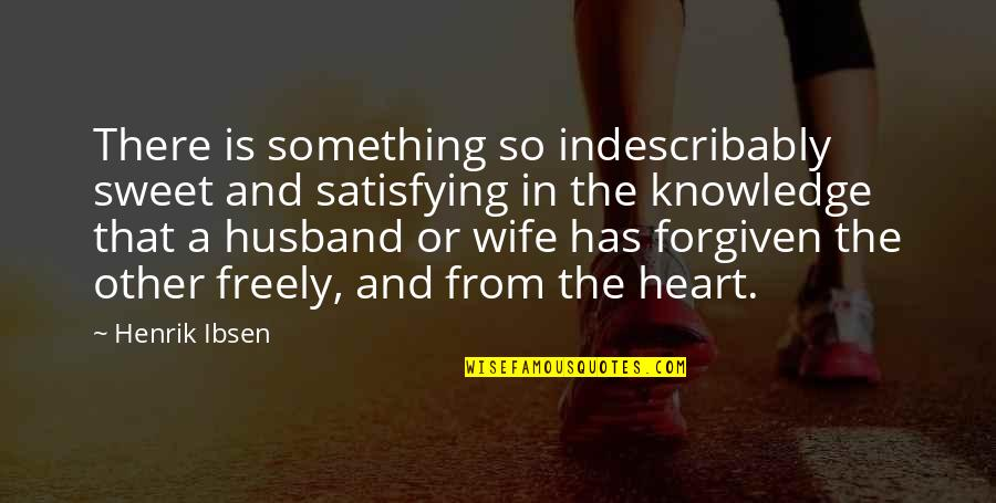 Sweet And Life Quotes By Henrik Ibsen: There is something so indescribably sweet and satisfying