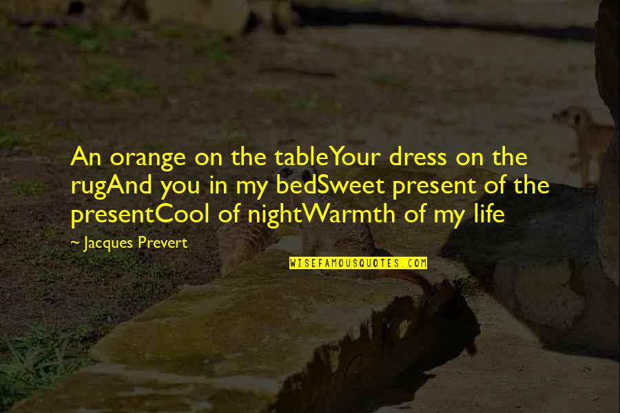 Sweet And Life Quotes By Jacques Prevert: An orange on the tableYour dress on the