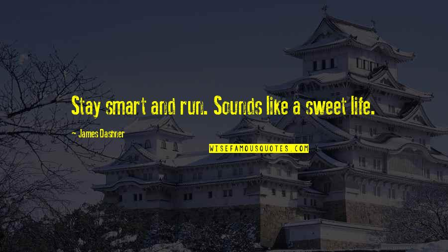 Sweet And Life Quotes By James Dashner: Stay smart and run. Sounds like a sweet