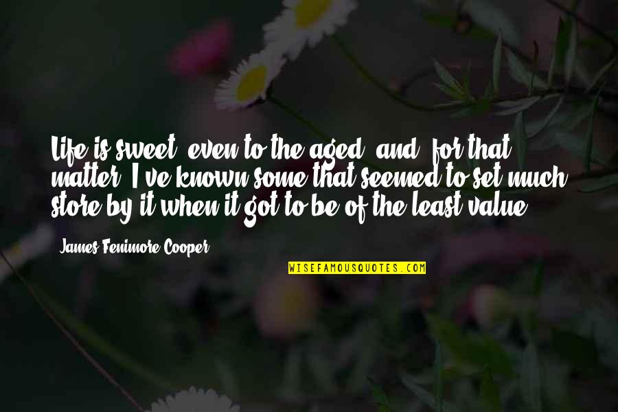 Sweet And Life Quotes By James Fenimore Cooper: Life is sweet, even to the aged; and,
