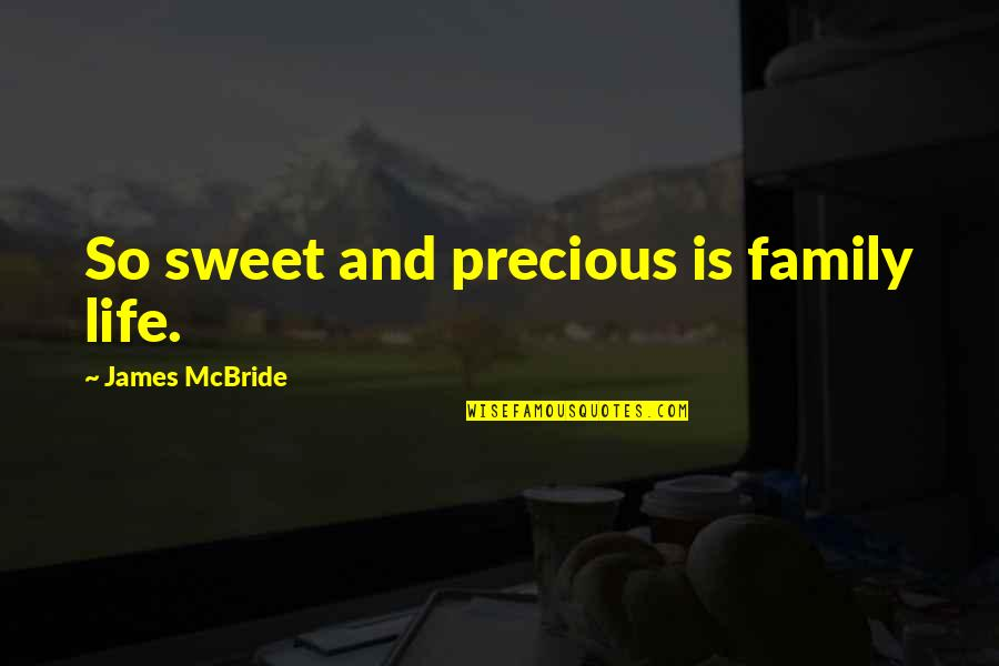 Sweet And Life Quotes By James McBride: So sweet and precious is family life.