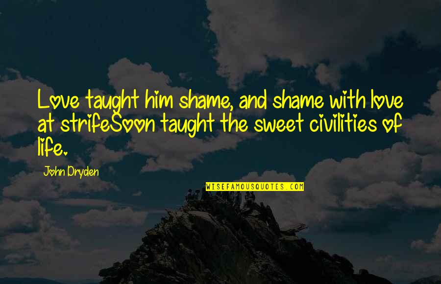 Sweet And Life Quotes By John Dryden: Love taught him shame, and shame with love
