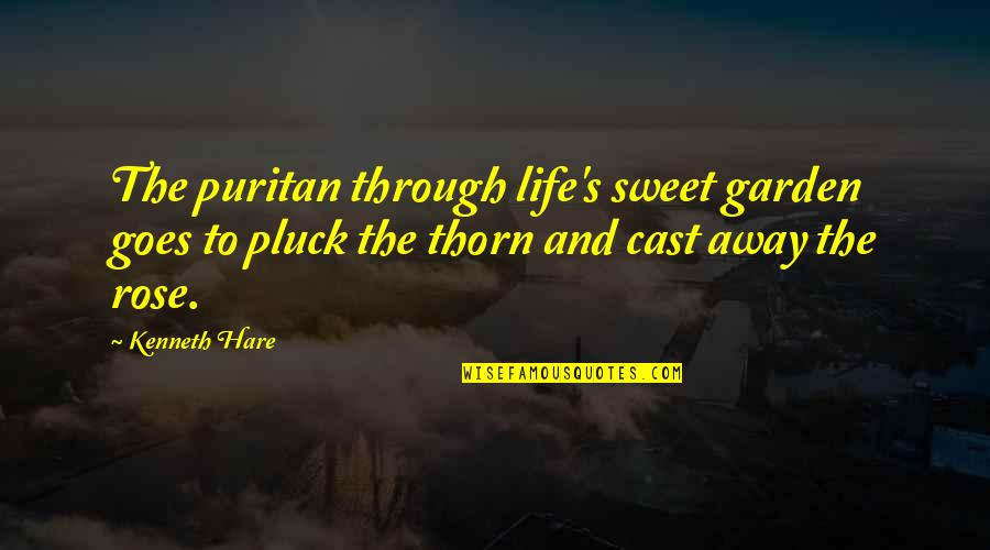 Sweet And Life Quotes By Kenneth Hare: The puritan through life's sweet garden goes to