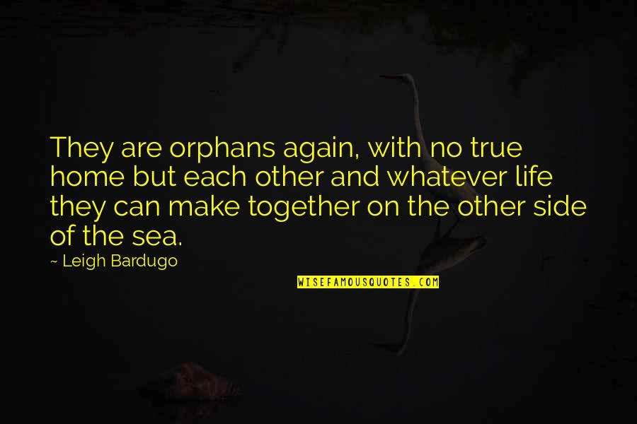 Sweet And Life Quotes By Leigh Bardugo: They are orphans again, with no true home
