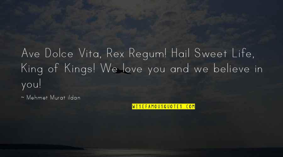Sweet And Life Quotes By Mehmet Murat Ildan: Ave Dolce Vita, Rex Regum! Hail Sweet Life,