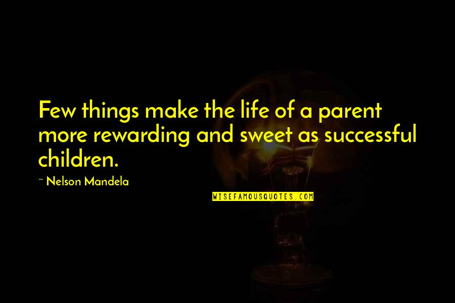 Sweet And Life Quotes By Nelson Mandela: Few things make the life of a parent