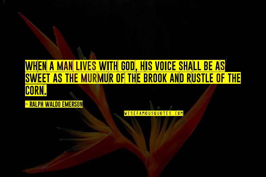 Sweet And Life Quotes By Ralph Waldo Emerson: When a man lives with God, his voice