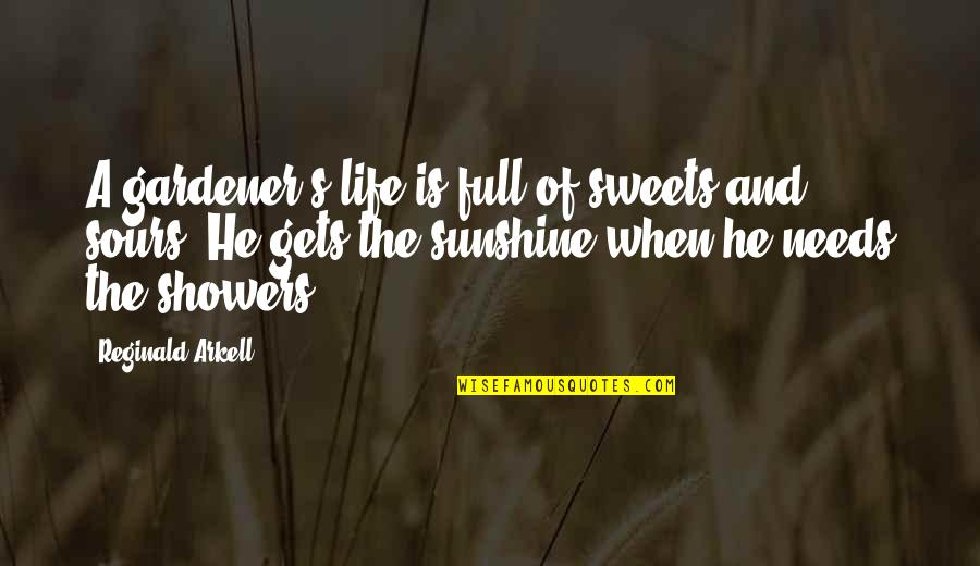 Sweet And Life Quotes By Reginald Arkell: A gardener's life is full of sweets and