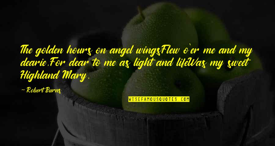 Sweet And Life Quotes By Robert Burns: The golden hours on angel wingsFlew o'er me