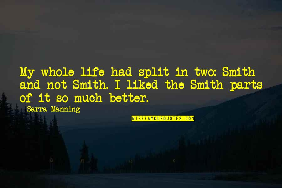 Sweet And Life Quotes By Sarra Manning: My whole life had split in two: Smith