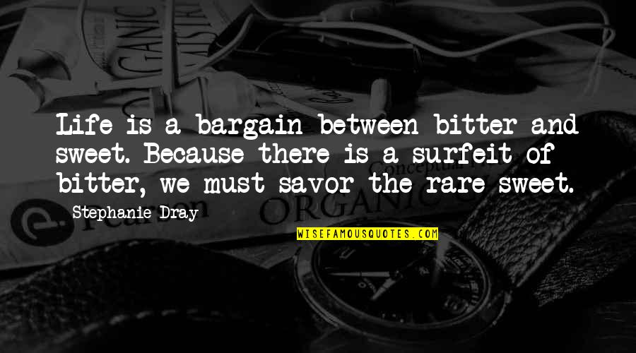 Sweet And Life Quotes By Stephanie Dray: Life is a bargain between bitter and sweet.
