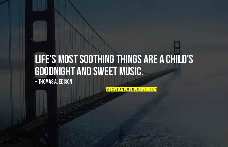 Sweet And Life Quotes By Thomas A. Edison: Life's most soothing things are a child's goodnight