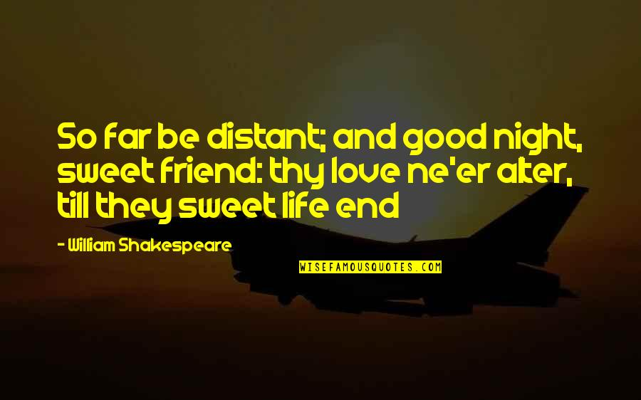 Sweet And Life Quotes By William Shakespeare: So far be distant; and good night, sweet