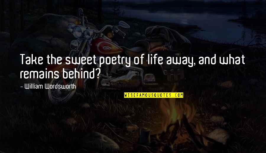 Sweet And Life Quotes By William Wordsworth: Take the sweet poetry of life away, and