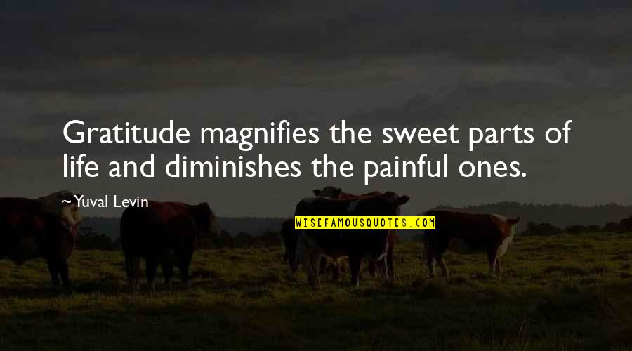 Sweet And Life Quotes By Yuval Levin: Gratitude magnifies the sweet parts of life and