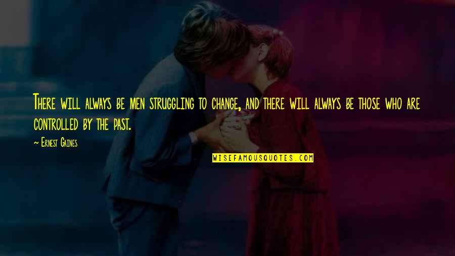 Sweet Bubbly Quotes By Ernest Gaines: There will always be men struggling to change,